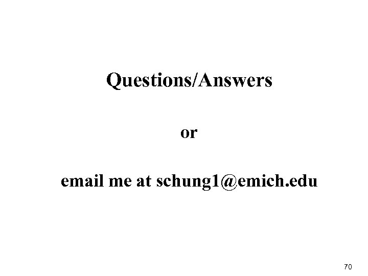 Questions/Answers or email me at schung 1@emich. edu 70