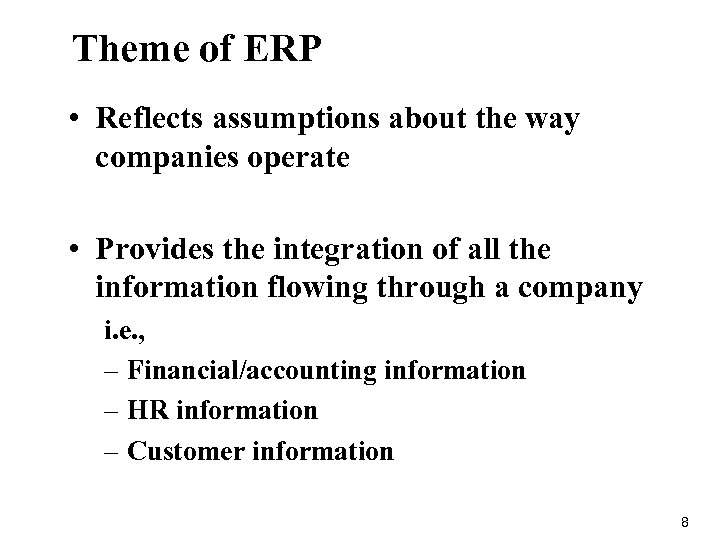 Theme of ERP • Reflects assumptions about the way companies operate • Provides the