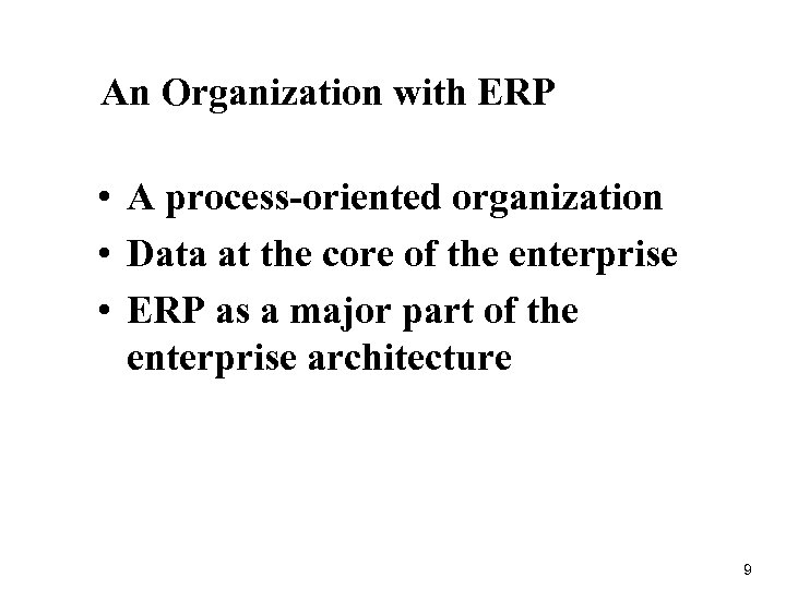 An Organization with ERP • A process-oriented organization • Data at the core of