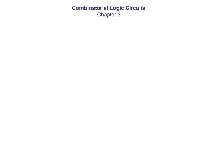Combinatorial Logic Circuits Chapter 3