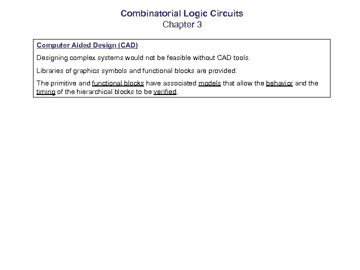 Combinatorial Logic Circuits Chapter 3 Computer Aided Design (CAD) Designing complex systems would not