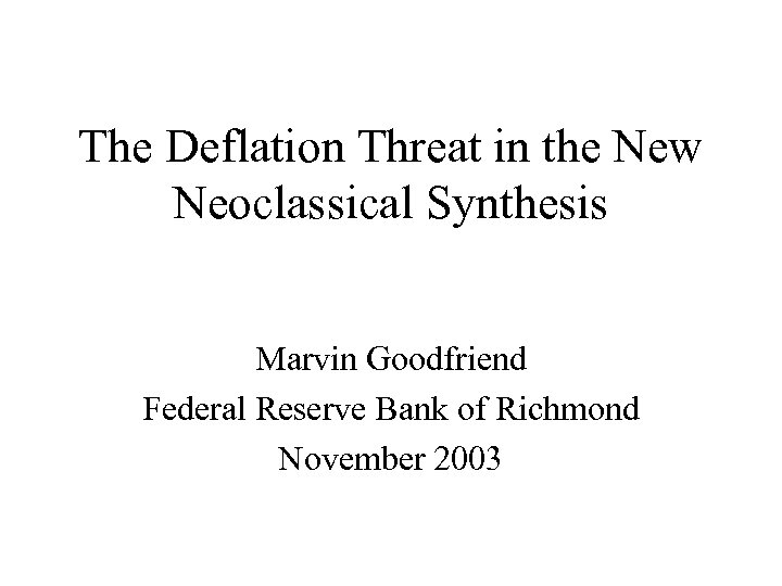 The Deflation Threat in the New Neoclassical Synthesis Marvin Goodfriend Federal Reserve Bank of