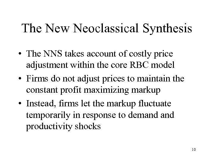 The New Neoclassical Synthesis • The NNS takes account of costly price adjustment within