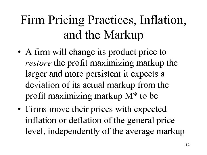 Firm Pricing Practices, Inflation, and the Markup • A firm will change its product