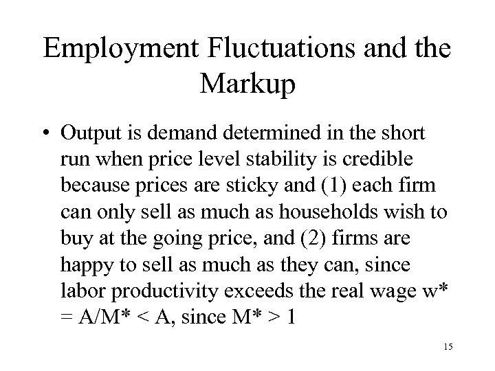 Employment Fluctuations and the Markup • Output is demand determined in the short run