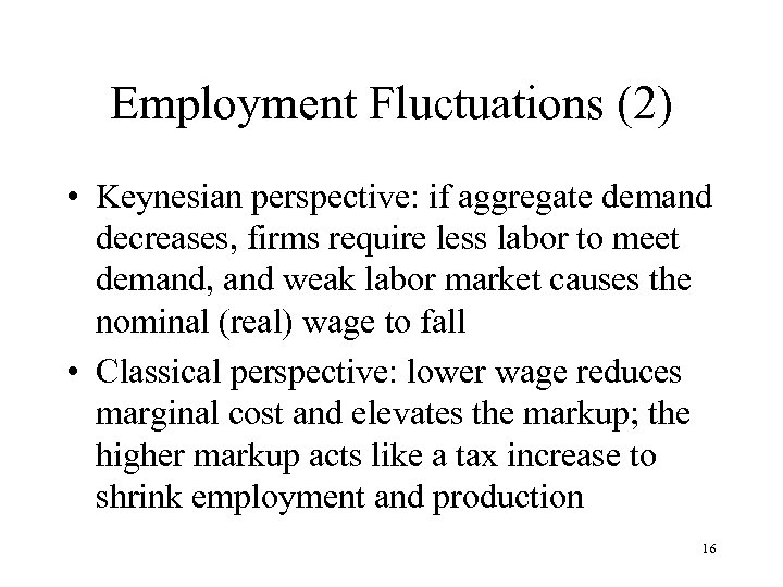 Employment Fluctuations (2) • Keynesian perspective: if aggregate demand decreases, firms require less labor