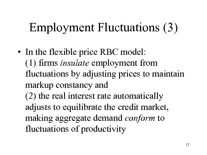 Employment Fluctuations (3) • In the flexible price RBC model: (1) firms insulate employment