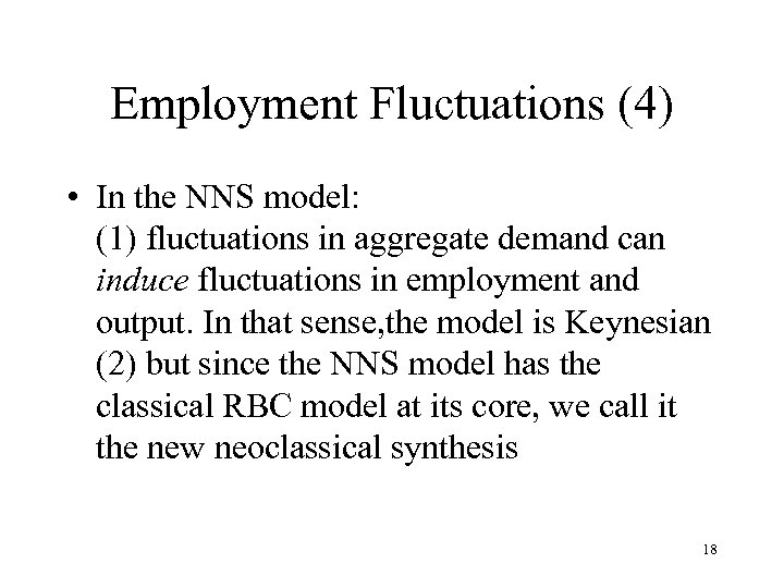 Employment Fluctuations (4) • In the NNS model: (1) fluctuations in aggregate demand can