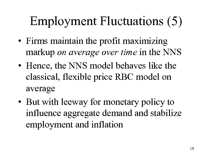 Employment Fluctuations (5) • Firms maintain the profit maximizing markup on average over time