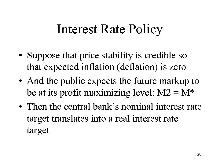 Interest Rate Policy • Suppose that price stability is credible so that expected inflation