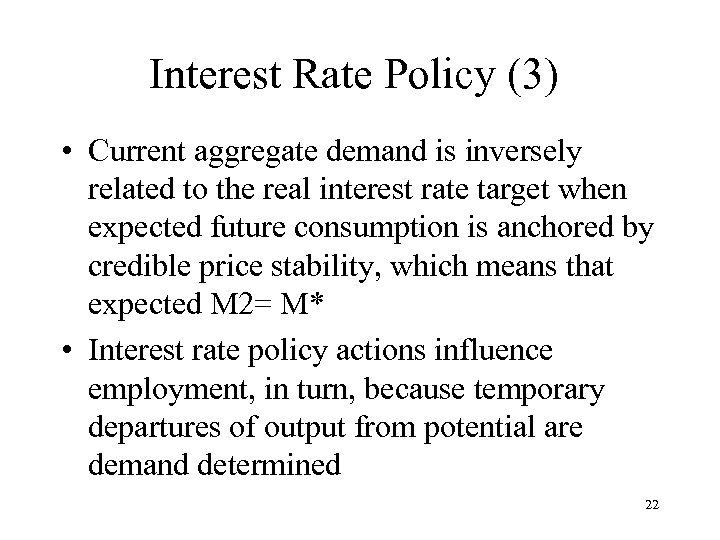Interest Rate Policy (3) • Current aggregate demand is inversely related to the real