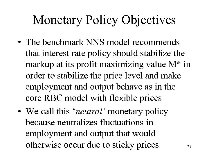 Monetary Policy Objectives • The benchmark NNS model recommends that interest rate policy should