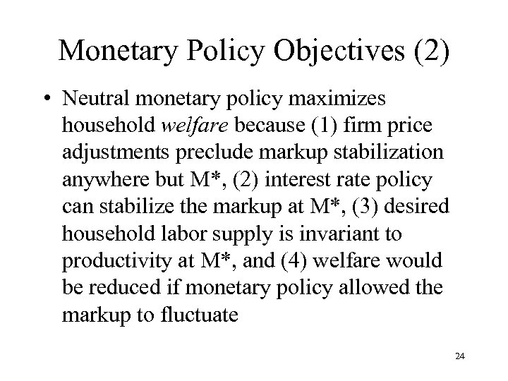 Monetary Policy Objectives (2) • Neutral monetary policy maximizes household welfare because (1) firm