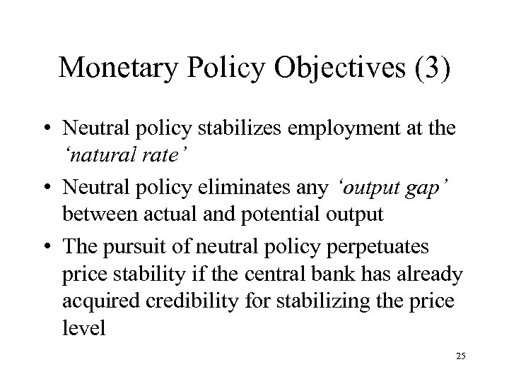 Monetary Policy Objectives (3) • Neutral policy stabilizes employment at the 'natural rate' •