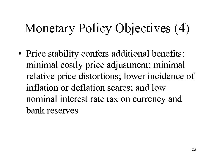 Monetary Policy Objectives (4) • Price stability confers additional benefits: minimal costly price adjustment;