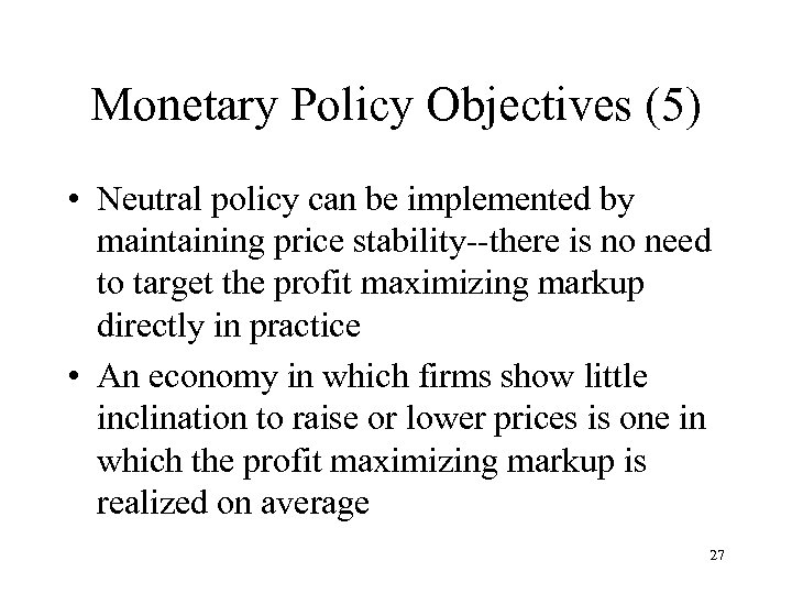 Monetary Policy Objectives (5) • Neutral policy can be implemented by maintaining price stability--there