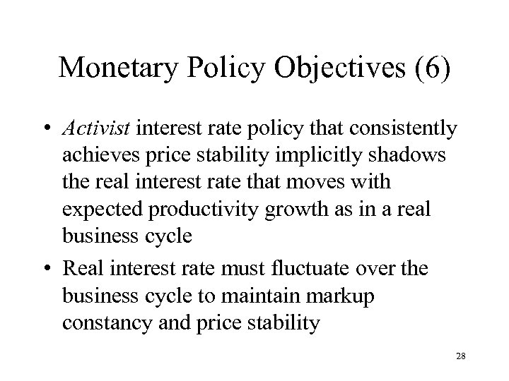Monetary Policy Objectives (6) • Activist interest rate policy that consistently achieves price stability