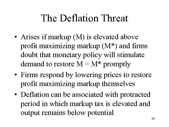 The Deflation Threat • Arises if markup (M) is elevated above profit maximizing markup