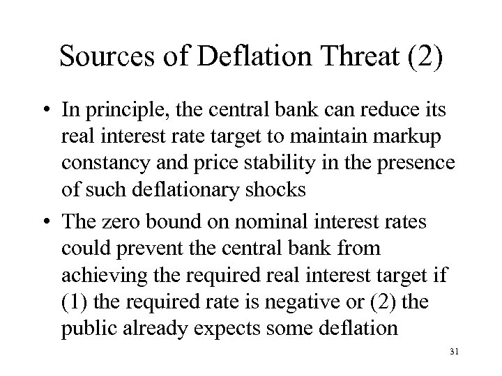 Sources of Deflation Threat (2) • In principle, the central bank can reduce its