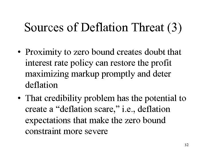 Sources of Deflation Threat (3) • Proximity to zero bound creates doubt that interest