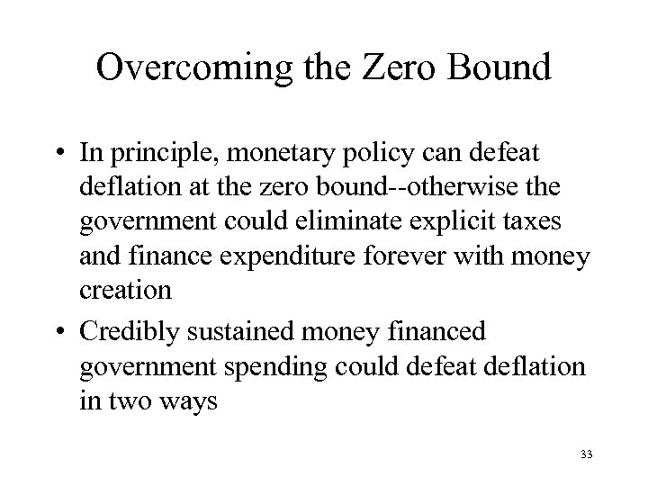 Overcoming the Zero Bound • In principle, monetary policy can defeat deflation at the
