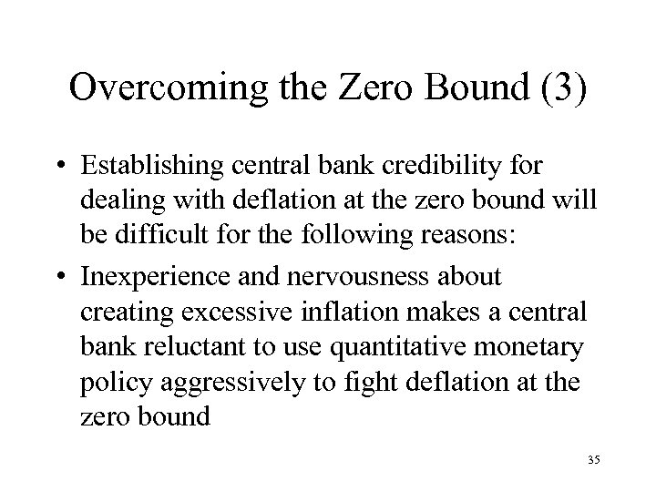 Overcoming the Zero Bound (3) • Establishing central bank credibility for dealing with deflation