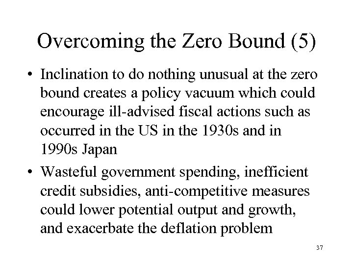 Overcoming the Zero Bound (5) • Inclination to do nothing unusual at the zero