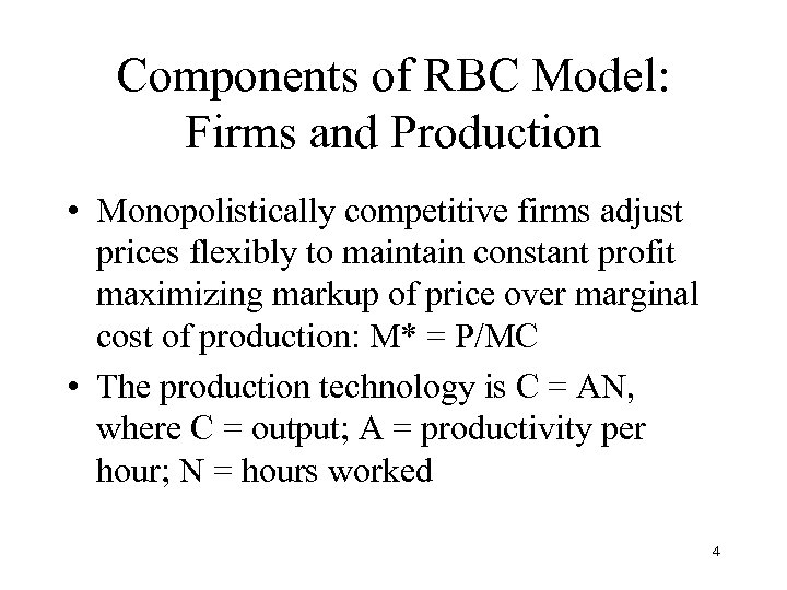 Components of RBC Model: Firms and Production • Monopolistically competitive firms adjust prices flexibly