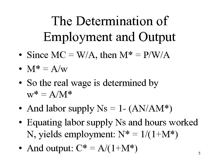 The Determination of Employment and Output • Since MC = W/A, then M* =