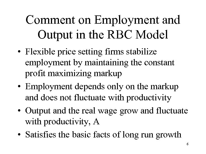Comment on Employment and Output in the RBC Model • Flexible price setting firms