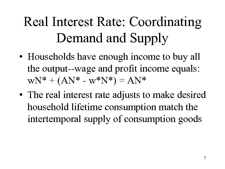 Real Interest Rate: Coordinating Demand Supply • Households have enough income to buy all