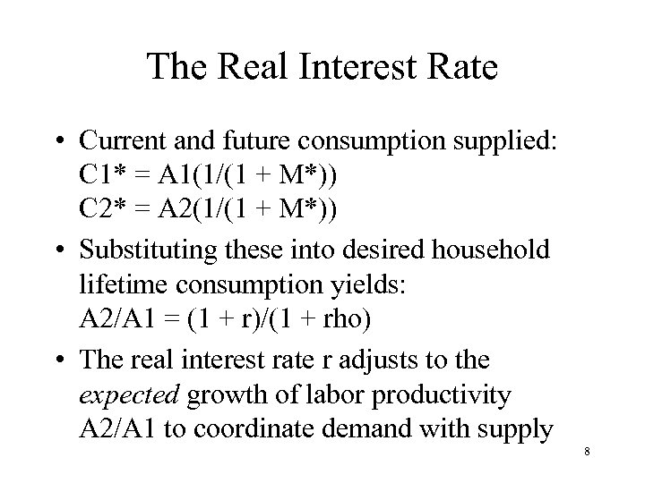 The Real Interest Rate • Current and future consumption supplied: C 1* = A