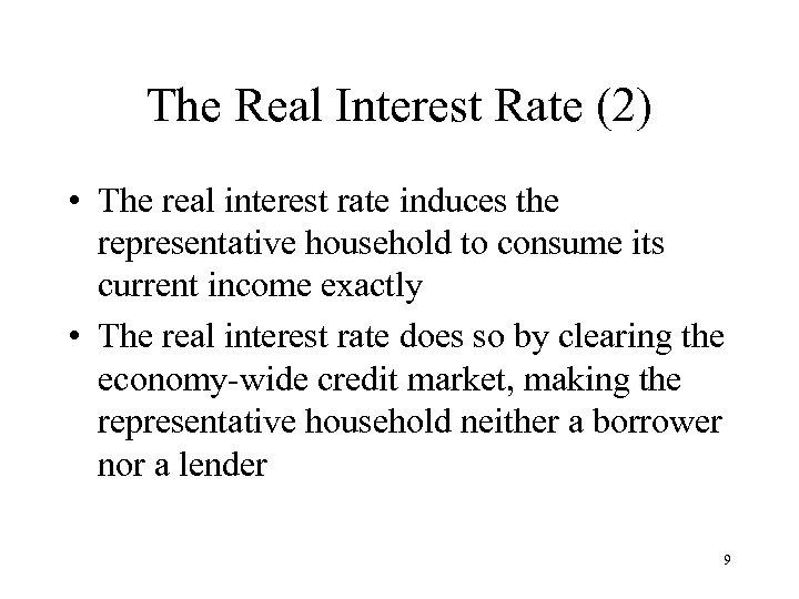 The Real Interest Rate (2) • The real interest rate induces the representative household