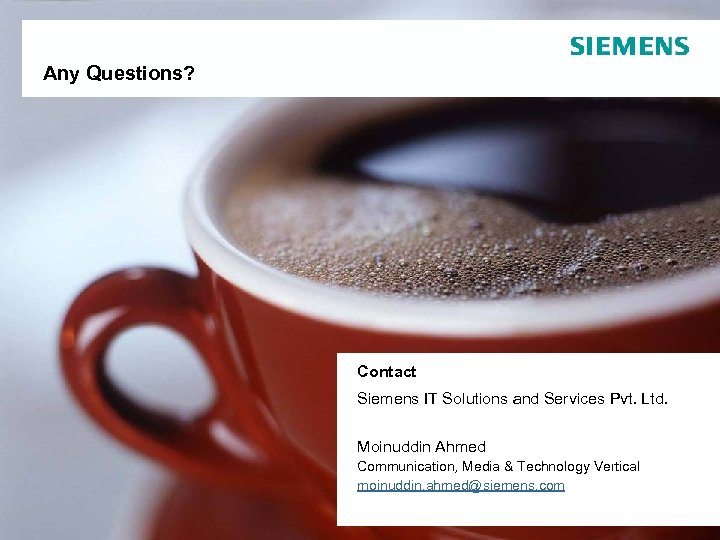 Any Questions? Contact Siemens IT Solutions and Services Pvt. Ltd. Moinuddin Ahmed Communication, Media