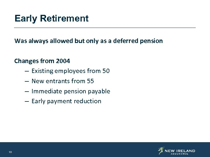 Early Retirement Was always allowed but only as a deferred pension Changes from 2004