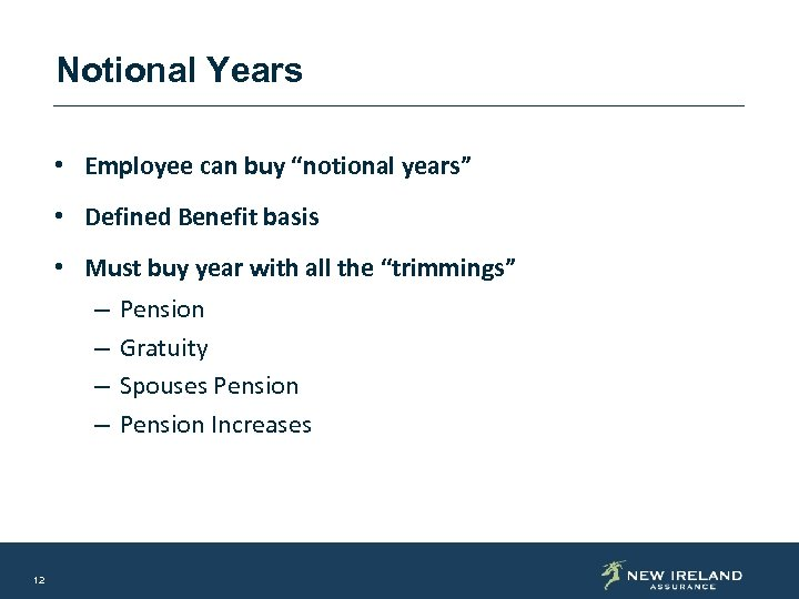 "Notional Years • Employee can buy ""notional years"" • Defined Benefit basis • Must"