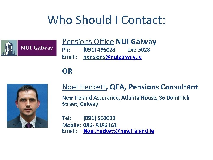Who Should I Contact: Pensions Office NUI Galway Ph: Email: (091) 495028 ext: 5028