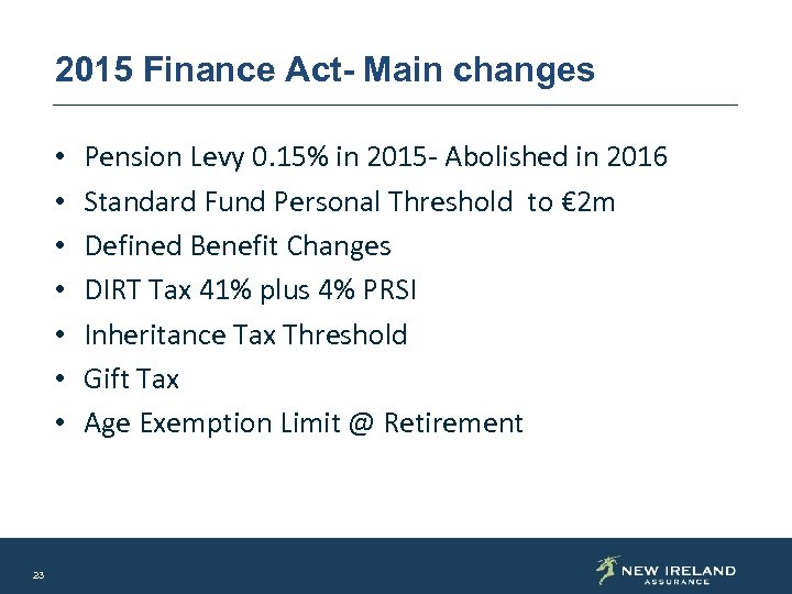 2015 Finance Act- Main changes • • 23 Pension Levy 0. 15% in 2015