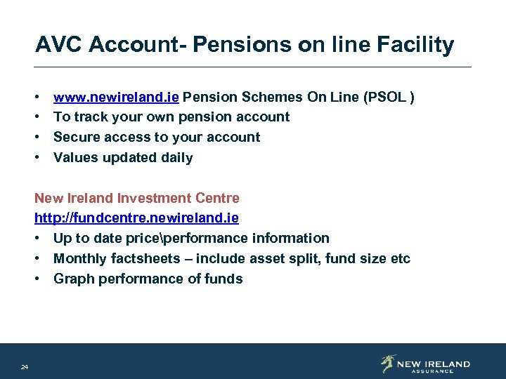 AVC Account- Pensions on line Facility • • www. newireland. ie Pension Schemes On