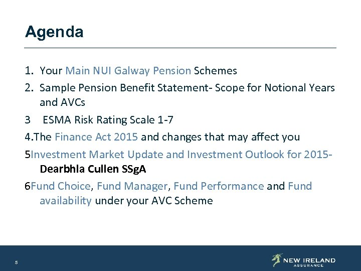Agenda 1. Your Main NUI Galway Pension Schemes 2. Sample Pension Benefit Statement- Scope