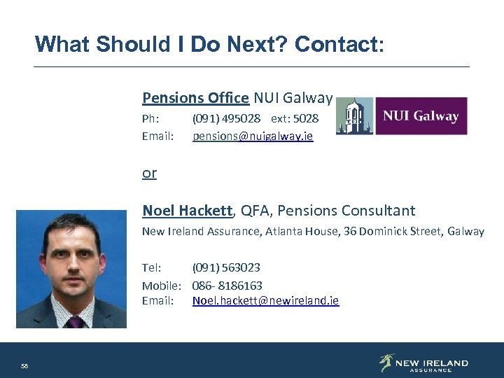 What Should I Do Next? Contact: Pensions Office NUI Galway Ph: Email: (091) 495028