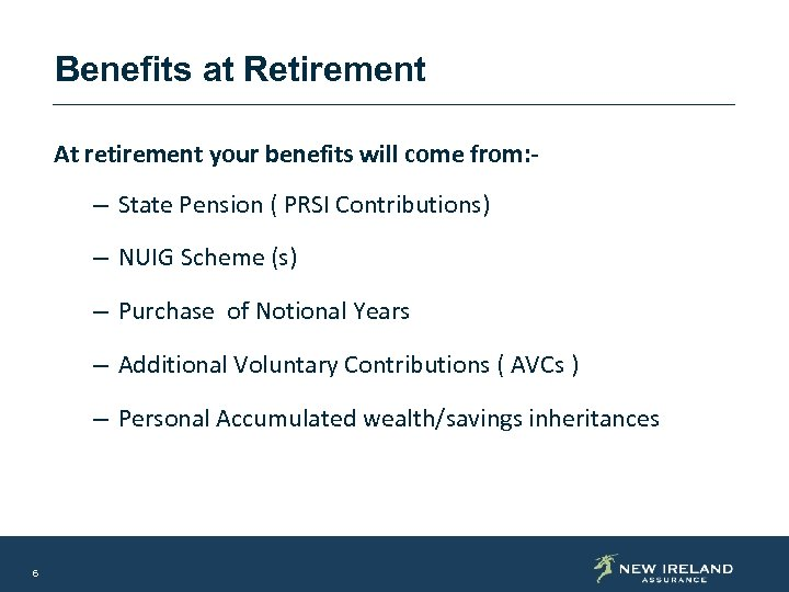 Benefits at Retirement At retirement your benefits will come from: - – State Pension