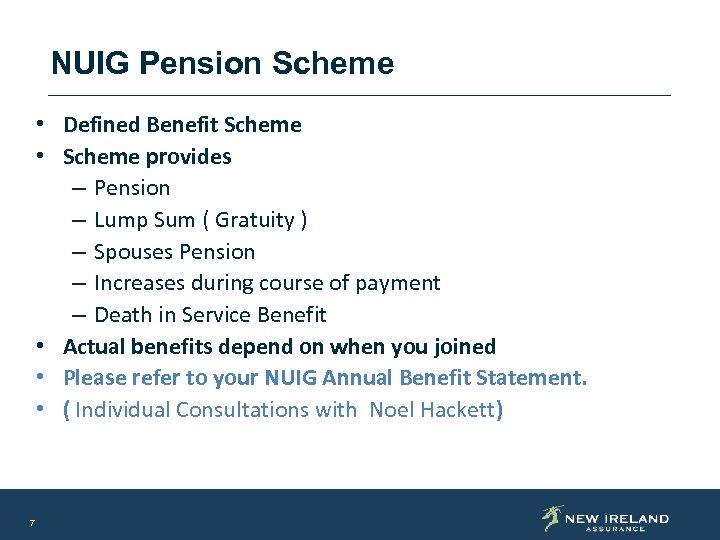 NUIG Pension Scheme • Defined Benefit Scheme • Scheme provides – Pension – Lump