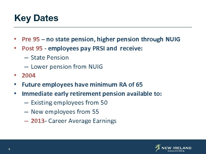 Key Dates • Pre 95 – no state pension, higher pension through NUIG •