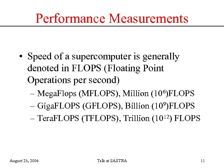 Performance Measurements • Speed of a supercomputer is generally denoted in FLOPS (Floating Point