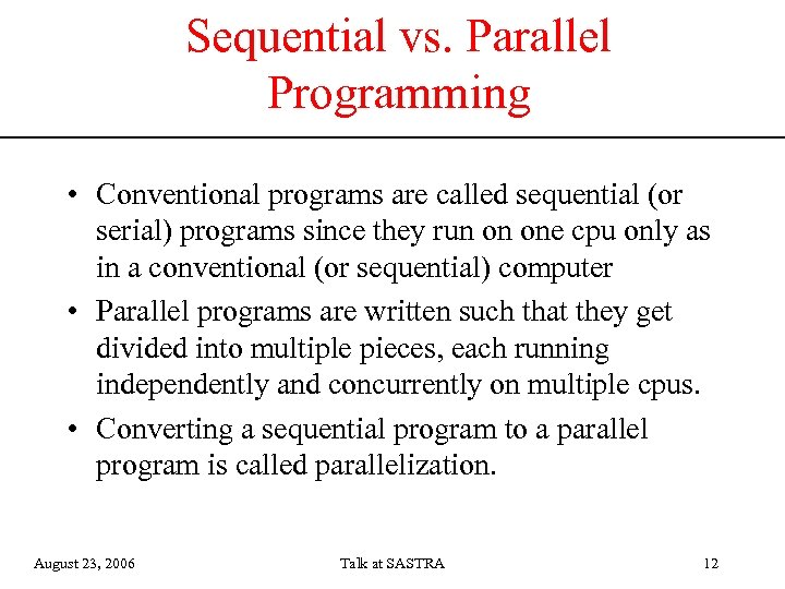 Sequential vs. Parallel Programming • Conventional programs are called sequential (or serial) programs since