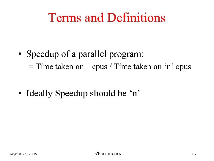Terms and Definitions • Speedup of a parallel program: = Time taken on 1