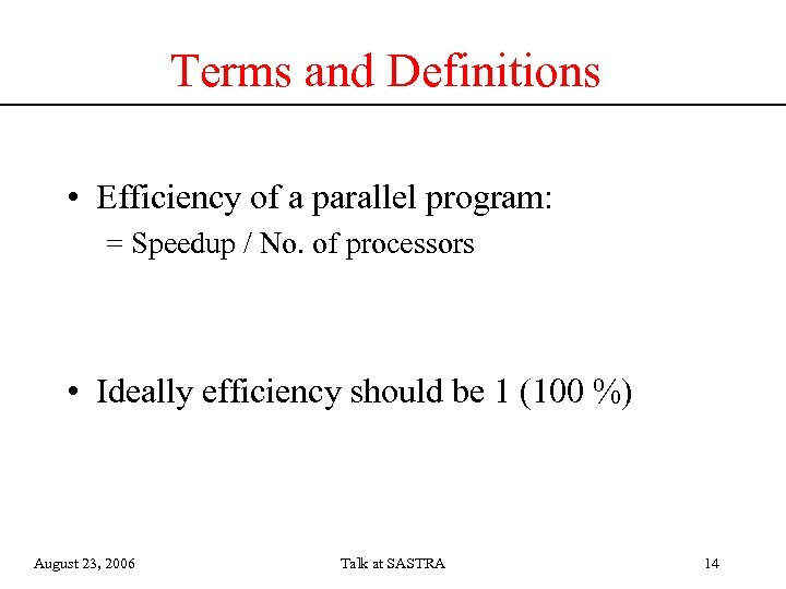 Terms and Definitions • Efficiency of a parallel program: = Speedup / No. of