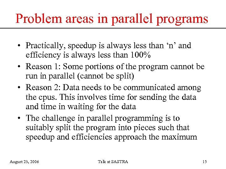 Problem areas in parallel programs • Practically, speedup is always less than 'n' and
