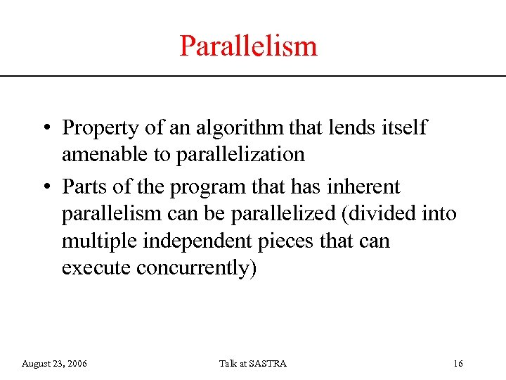 Parallelism • Property of an algorithm that lends itself amenable to parallelization • Parts